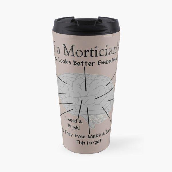 Funny Mortician's Brain Travel Mug