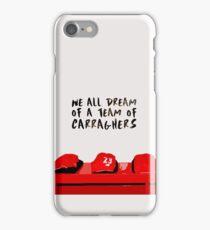 We all dream of a team of Carraghers iPhone Case/Skin