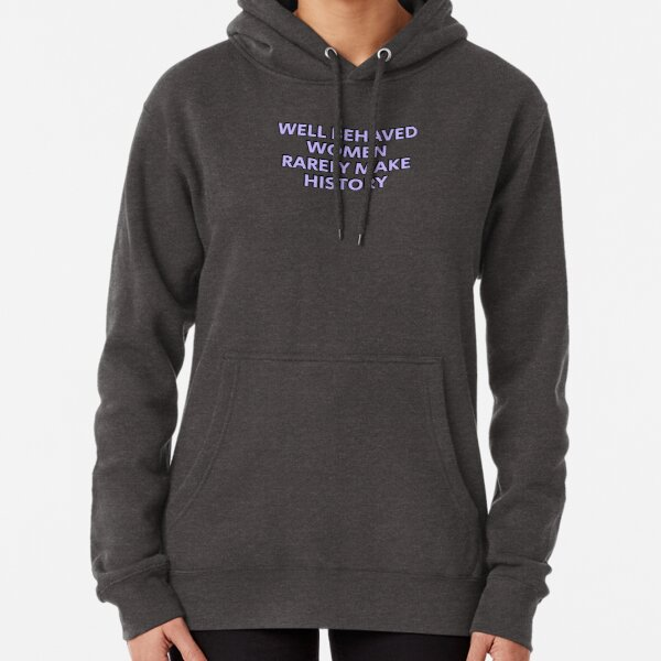 Well behaved women rarely make history (purple feminist text) Pullover Hoodie