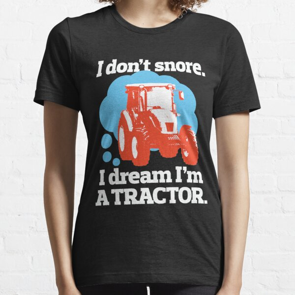 I Don't Snore I Dream I'm a Tractor Funny Design for Snorers Essential T-Shirt