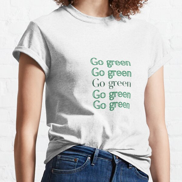 Go green repeated text Classic T-Shirt