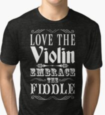 Love The Violin, Embrace The Fiddle Tri-blend T-Shirt