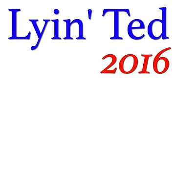 Lyin' Ted 2016 by colink187
