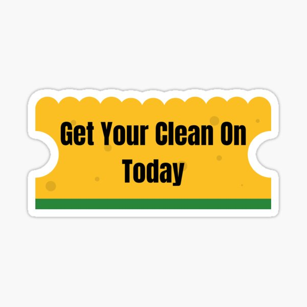 Get Your Clean On Today Funny T-shirt Classic Sticker