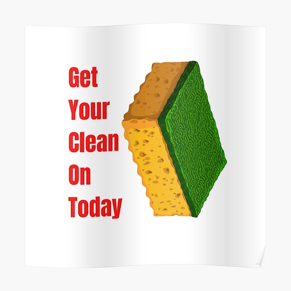 Get Your Clean On Today Funny saying T-shirt Classic Poster