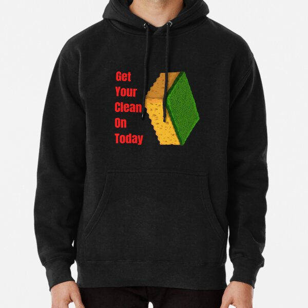 Get Your Clean On Today Funny saying T-shirt Classic Pullover Hoodie