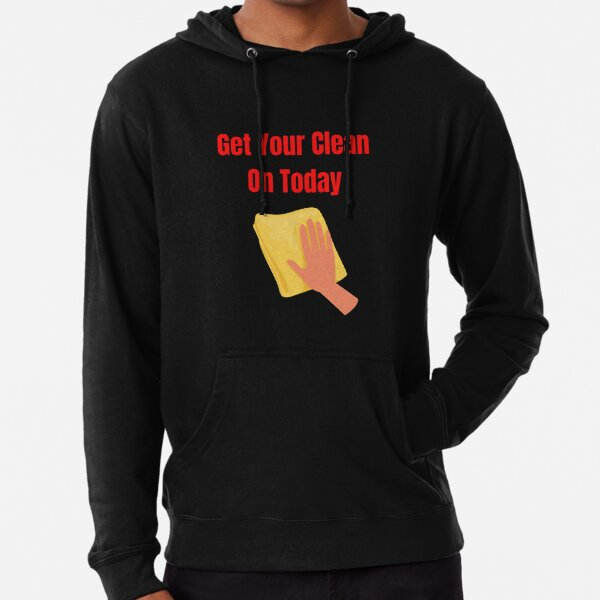 Get Your Clean On Today Funny saying T-shirt Classic Lightweight Hoodie