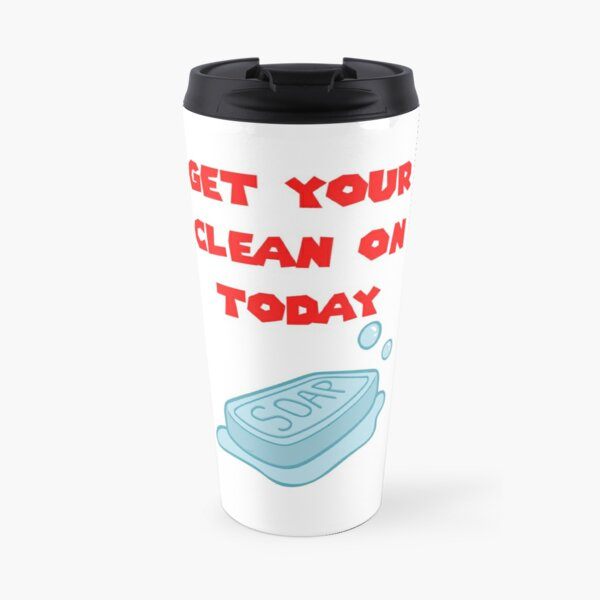 Get Your Clean On Today Funny Idea T-shirt Classic Travel Mug