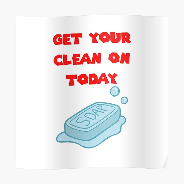Get Your Clean On Today Funny Idea T-shirt Classic Poster