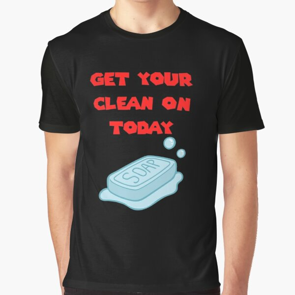 Get Your Clean On Today Funny Idea T-shirt Classic Graphic T-Shirt