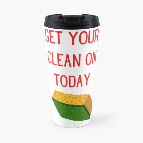Get Your Clean On Today Funny saying T-shirt Classic Travel Mug