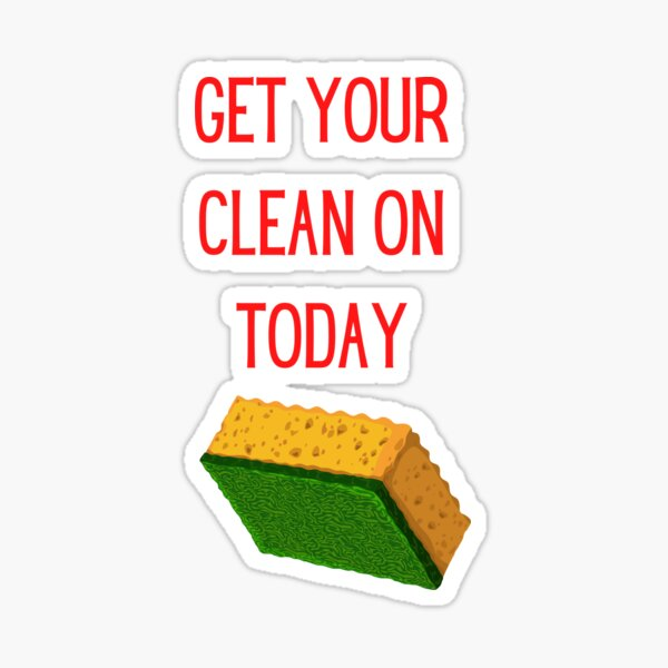 Get Your Clean On Today Funny saying T-shirt Classic Sticker