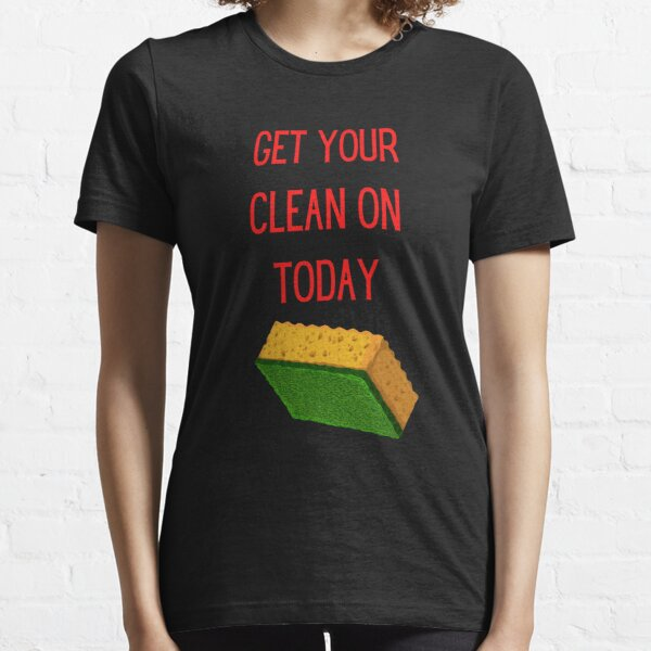 Get Your Clean On Today Funny saying T-shirt Classic Essential T-Shirt