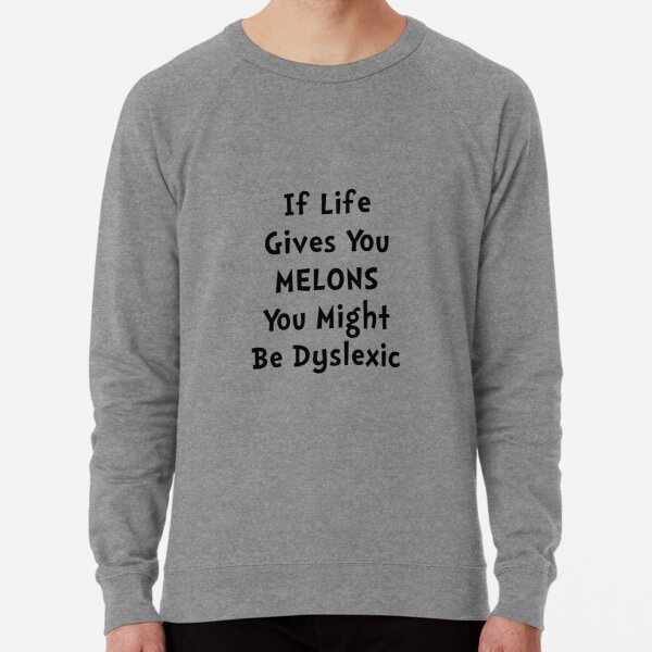 If Life Gives You Melons You May Be Dyslexic Pullover Hoodie Sweatshirt Mens Long Sleeve Athletic Sweatshirt