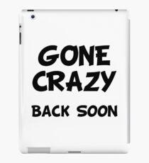 Gone Crazy Back Soon iPad Case/Skin