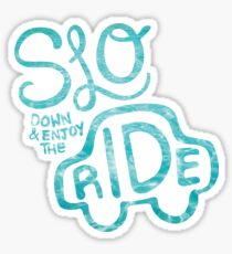 SLO Down And Enjoy The Ride Sticker
