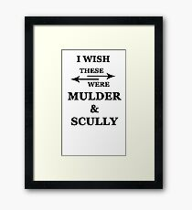 I wish these were Mulder and Scully Framed Print