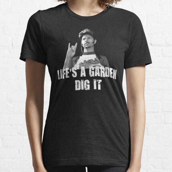 Life's A Garden Dig It Quote Essential T-Shirt