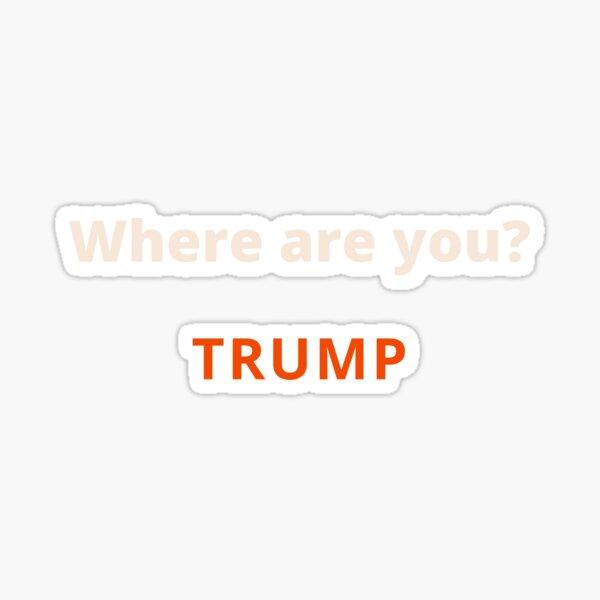 WHERE ARE YOU TRUMP (MAROON) Sticker