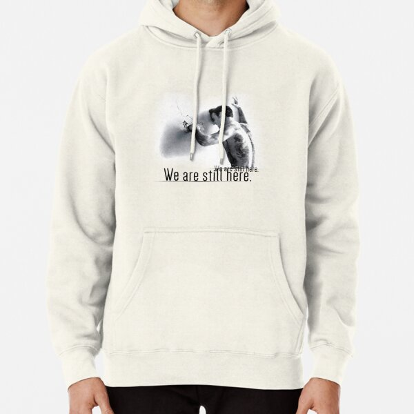 We are still here Pullover Hoodie