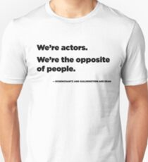 We're Actors. We're the Opposite of People.  T-Shirt