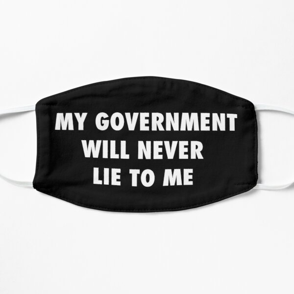 My government will never lie to me sarcastic protest  Flat Mask