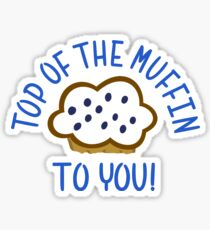 Top Of The Muffin To You Sticker