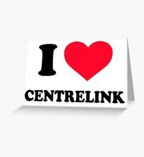 I Love Centrelink Greeting Card