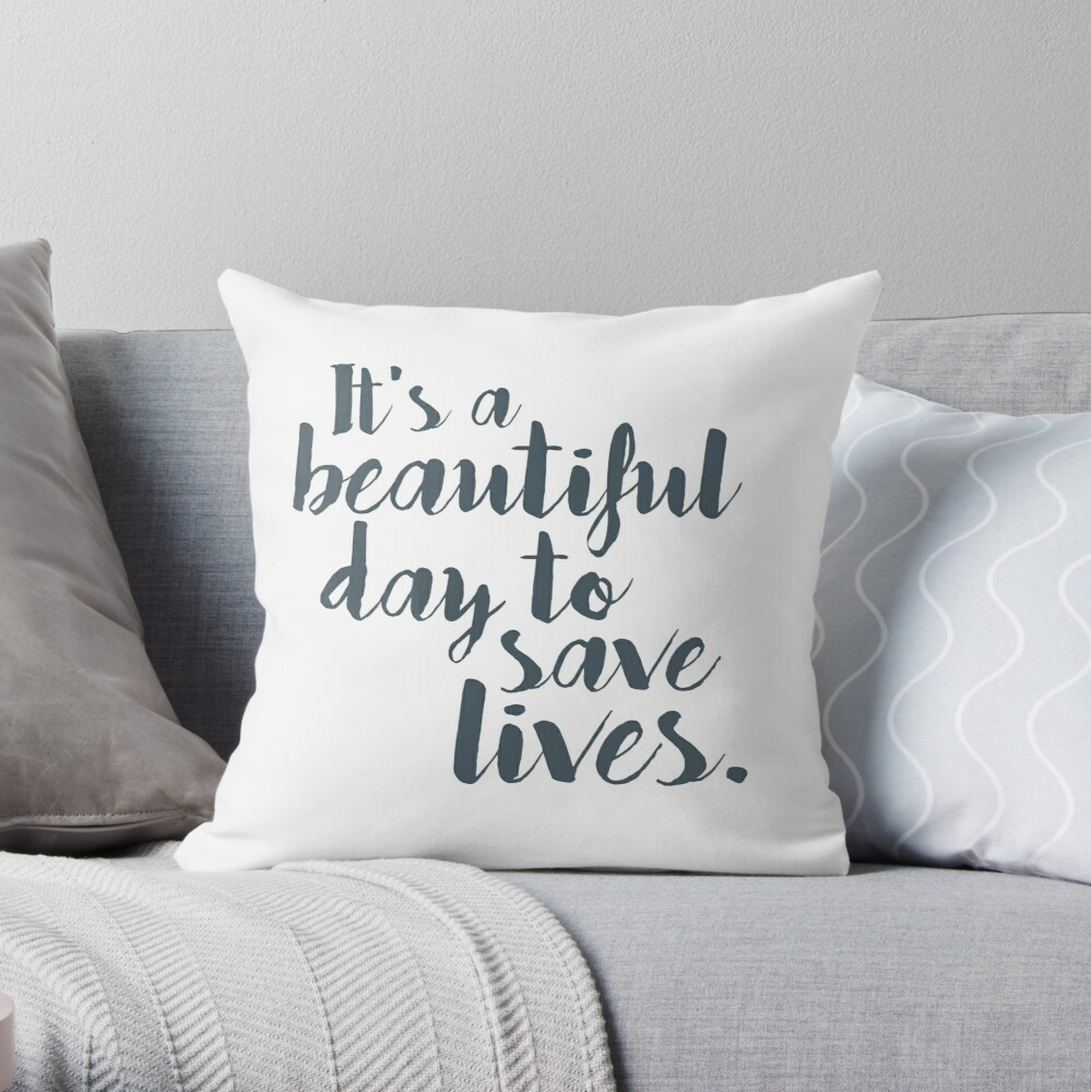 It's a beautiful day to save lives Throw Pillow