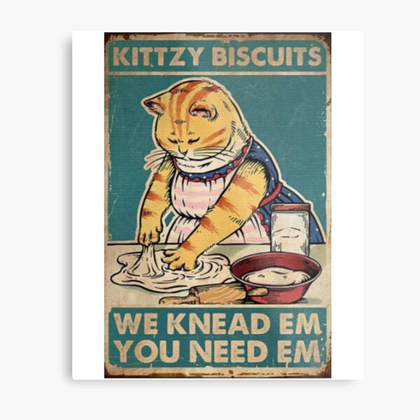 Kitty biscuits we knead em you need em funny gifts for cat lover Metal Print
