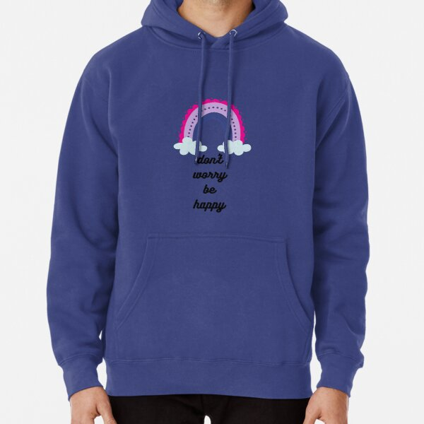 don't worry be happy Pullover Hoodie