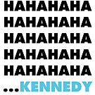 Hahahaha Kennedy by SmarkOutMoment