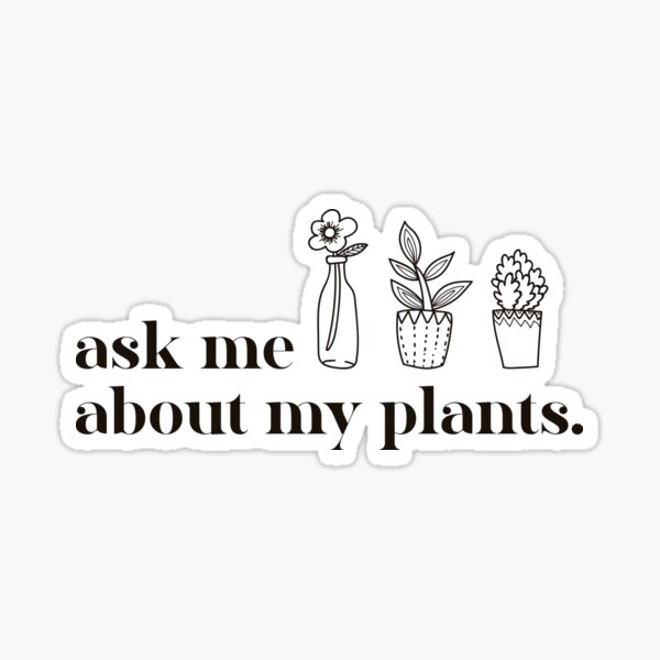 Ask Me About My Plants , Plant Lady, Plant Mom Gift, Funny Graphic T-Shirts, Plant Mom Sticker