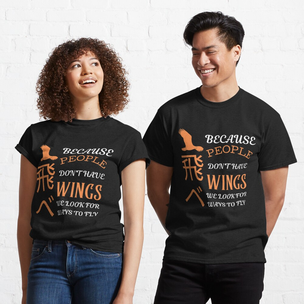 Because People Don't Have wings, we look for ways to fly. Classic T-Shirt
