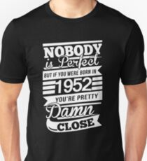 Nobody is perfect but if you were born in 1952 T-Shirt