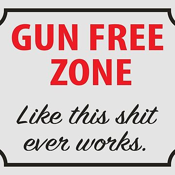 Gun Free Zone - Like This Shit Ever Works by AntiLiberalArt
