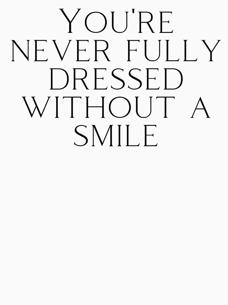 You're never fully dressed without a smile by ds-4