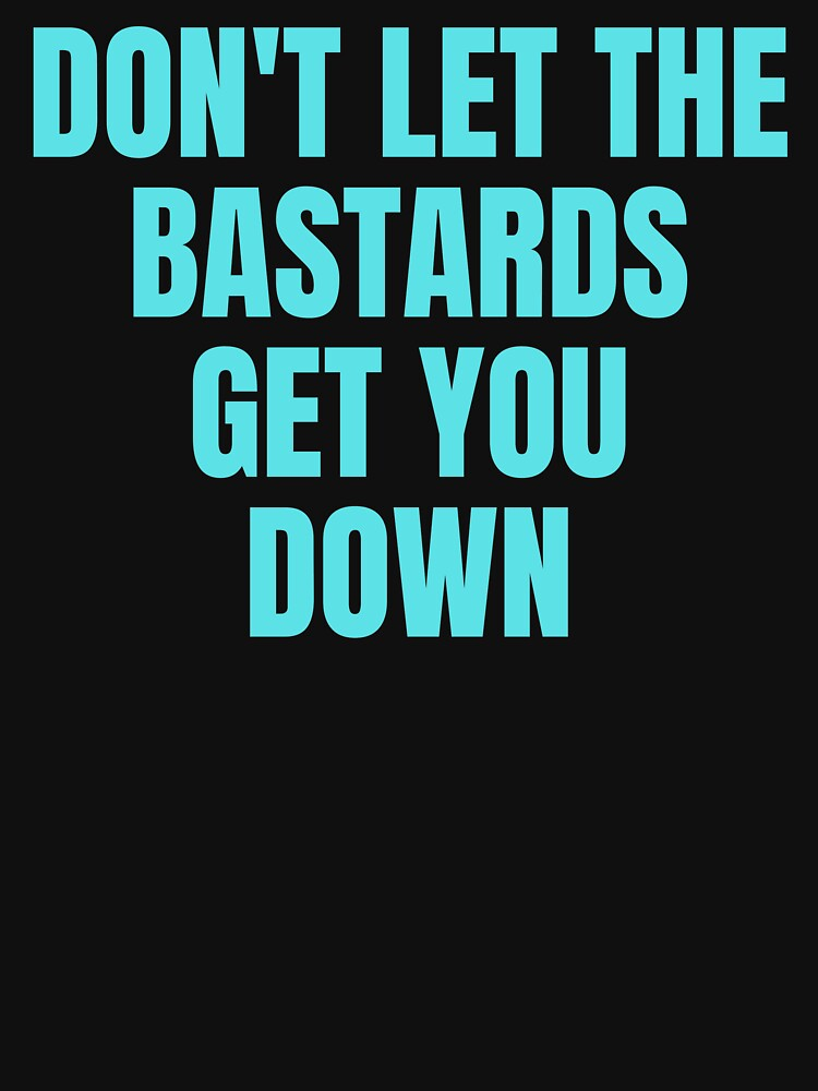 Dont let the bastards get you down  by ds-4