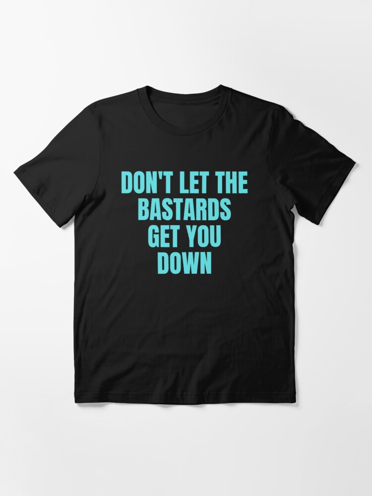 Alternate view of Dont let the bastards get you down  Essential T-Shirt