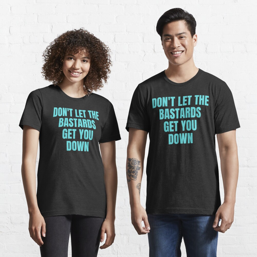 Dont let the bastards get you down  Essential T-Shirt