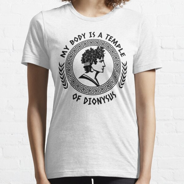My Body Is A Temple Of Dionysus - Joy Alcohol Essential T-Shirt