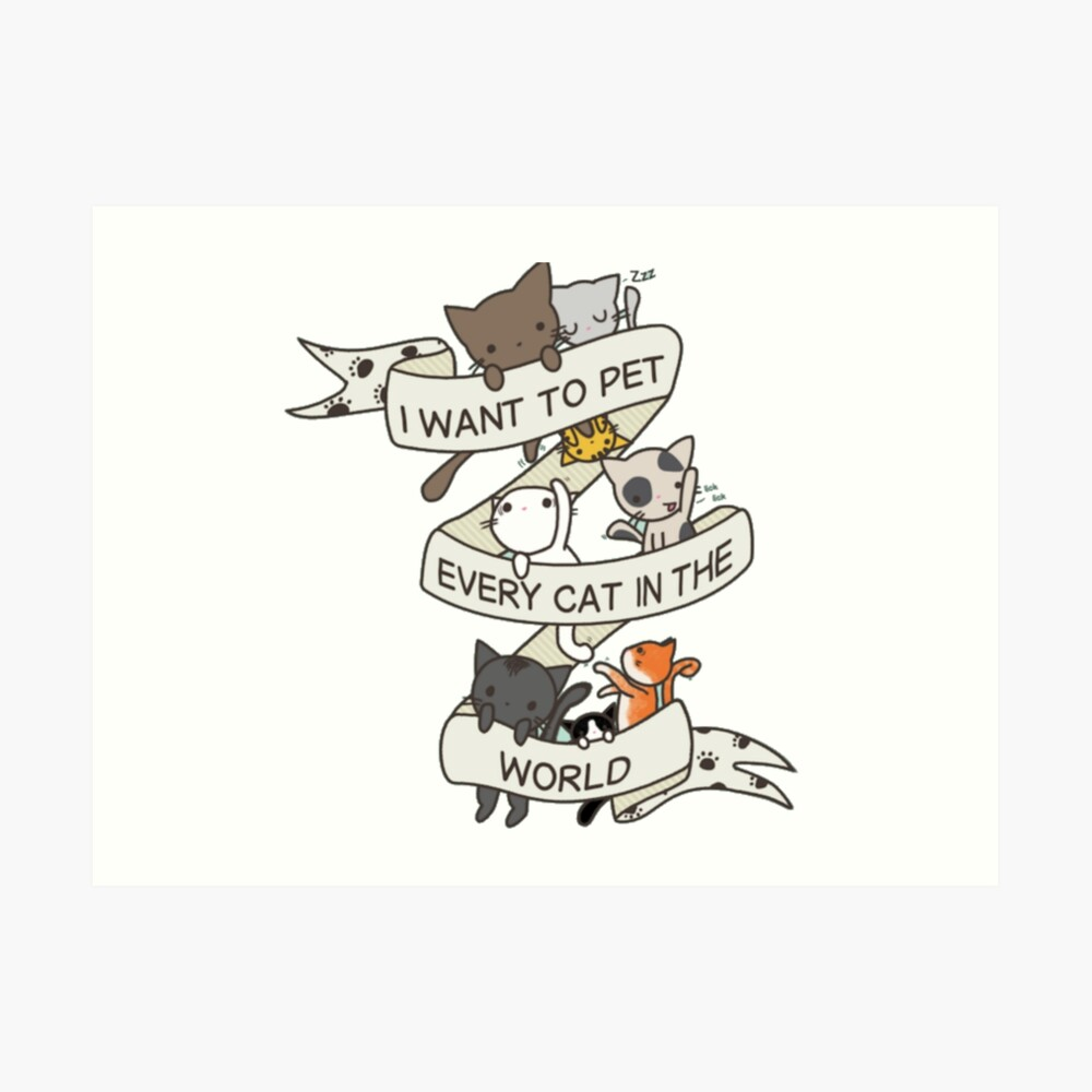 I want to pet every cat in the world! Art Print