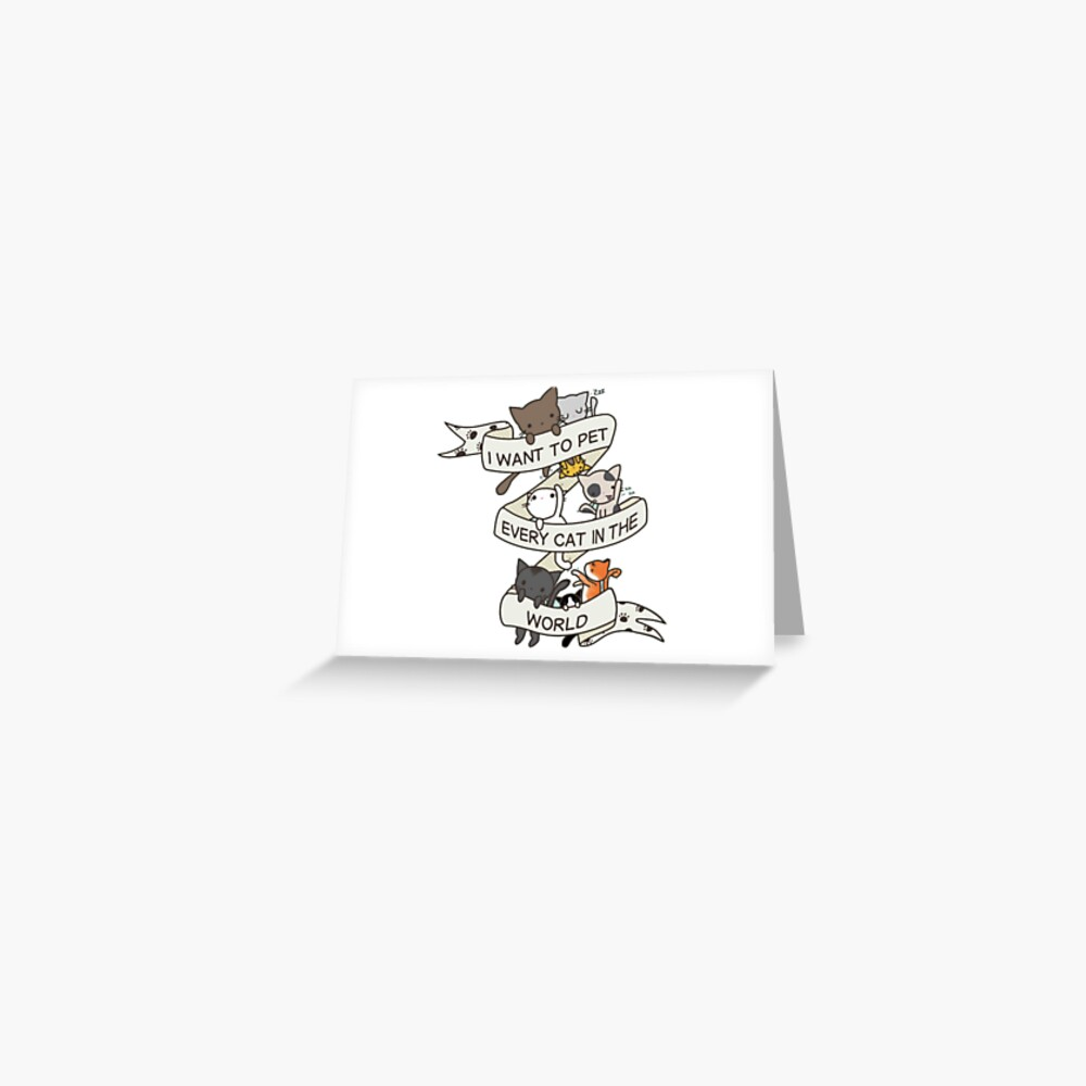 I want to pet every cat in the world! Greeting Card