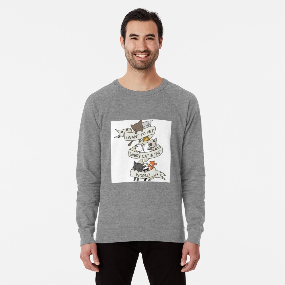I want to pet every cat in the world! Lightweight Sweatshirt