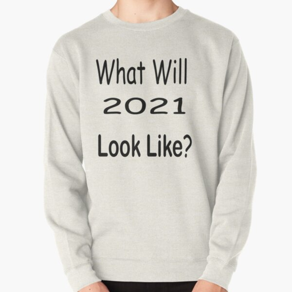 What will 2021 look like? Pullover Sweatshirt