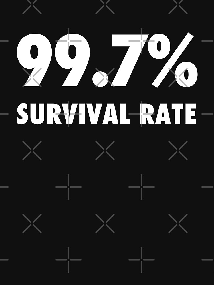 99.7% survival rate sarcastic protest  by Tee-Palooza