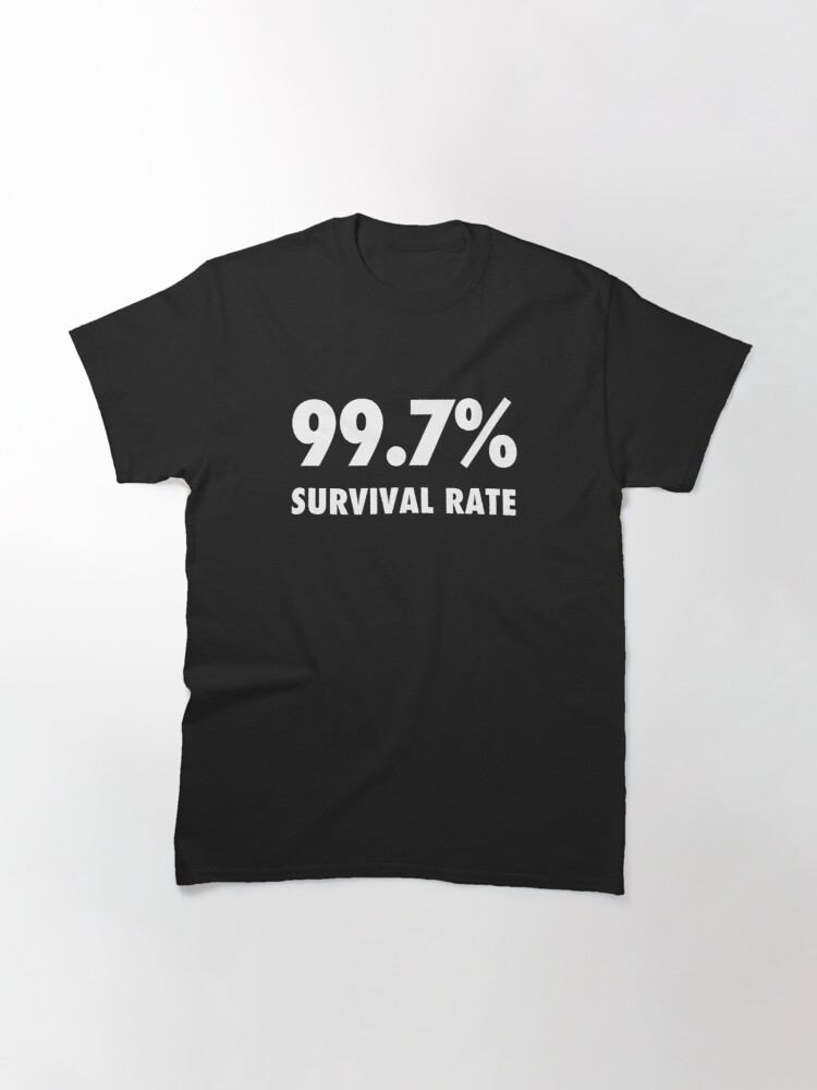 Alternate view of 99.7% survival rate sarcastic protest  Classic T-Shirt