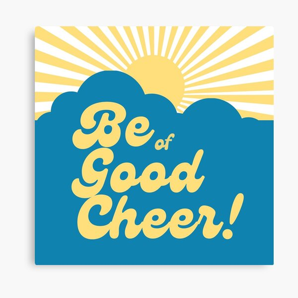 Be of good cheer Canvas Print