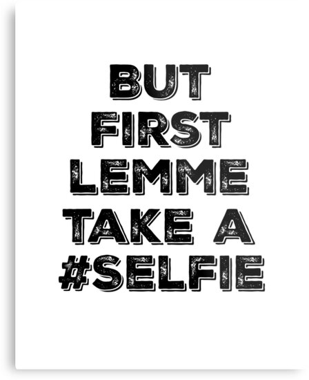 But First Lemme Take A Selfie Quote Metal Prints By Motivateme