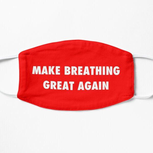 Make breathing great again sarcastic protest  Flat Mask